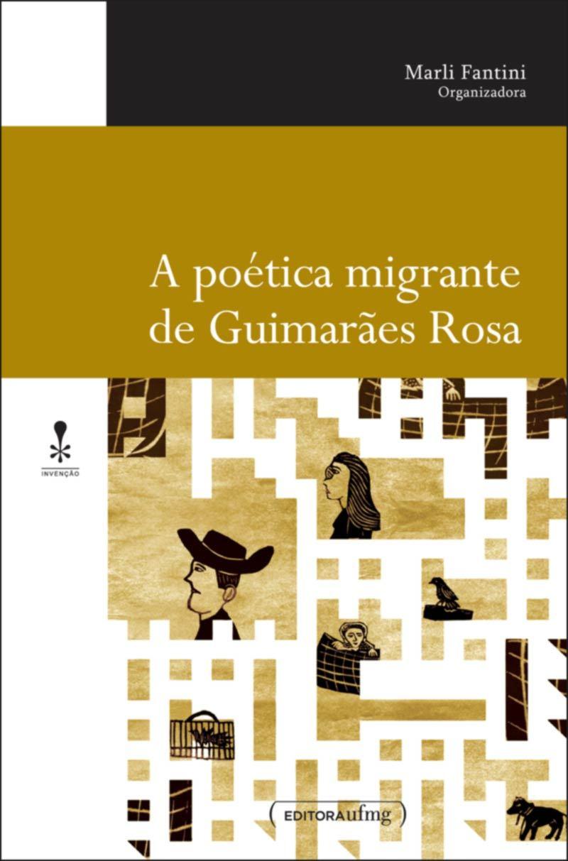 A poética migrante de Guimarães Rosa Marli Fantini Scarpelli