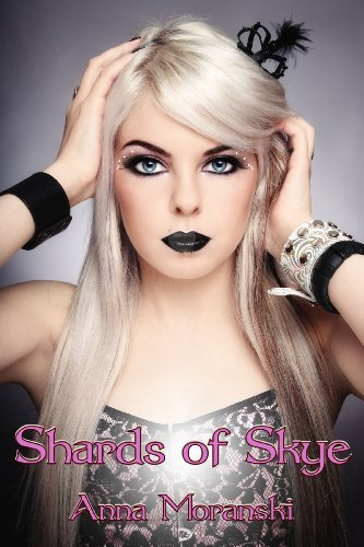 Shards of Skye (The Skye Chronicles Book 1) Anna Moranski