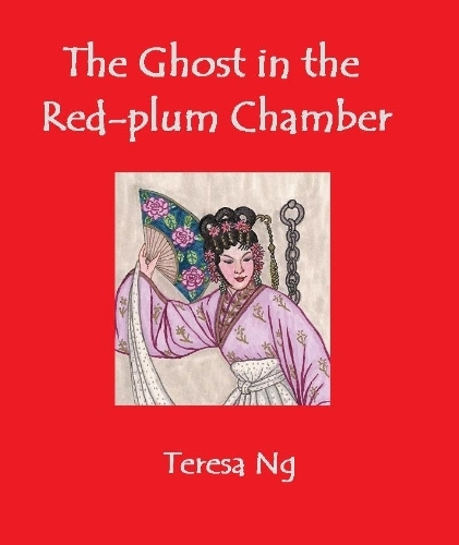 The Ghost In The Red-plum Chamber  by  Teresa Ng