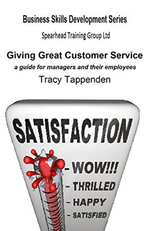 Giving Great Customer Service: a practical guide for managers and their employees (Business Skills Development Series Book 2) Tracy Tappenden