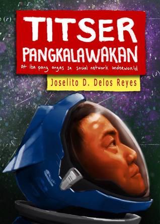 Titser Pangkalawakan at iba pang angas sa social network underworld  by  Joselito Delos Reyes