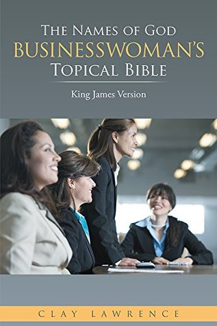 The Names of God BUSINESSWOMANS Topical Bible: King James Version Clay Lawrence