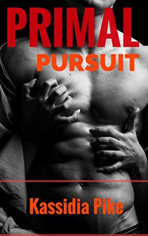 PRIMAL PURSUIT: The Primitive Side of Passion (The Primal Series Book 1) Kassidia Pike