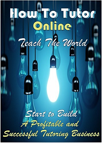 How To Tutor Online: Teach The World and Start to Build A Profitable and Successful Tutoring Business Jake Hunter