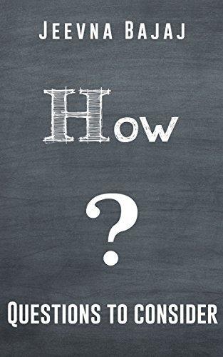 How? (50+ Questions to Ask) Jeevna Bajaj