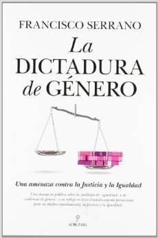 La Dictadura de Género Francisco Serrano Castro
