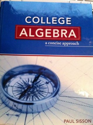 College Algebra : A Concise Approach Text  by  Paul Sisson