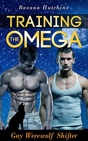 Gay Werewolf Shifter: Training the Omega  by  Roxana Hutchins