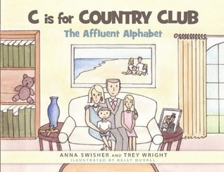 C Is for Country Club: The Affluent Alphabet Anna Swisher