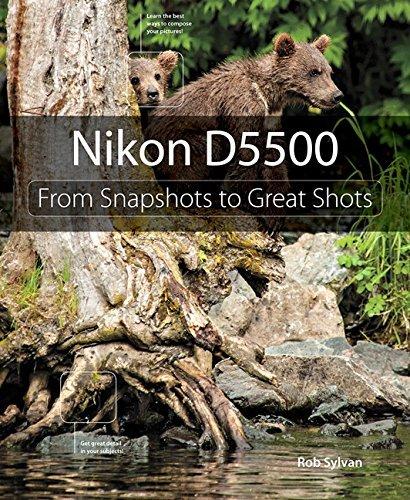 Nikon D5500: From Snapshots to Great Shots  by  Rob Sylvan