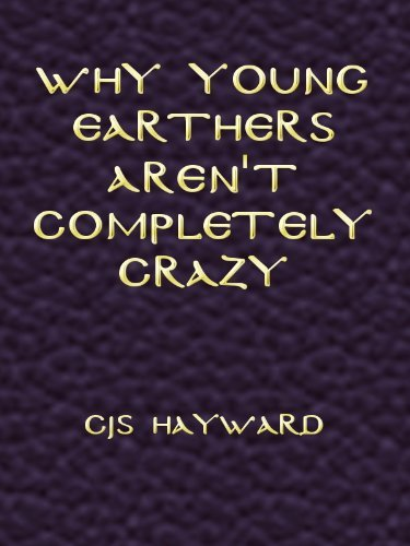 Why Young Earthers Arent Completely Crazy  by  CJS Hayward