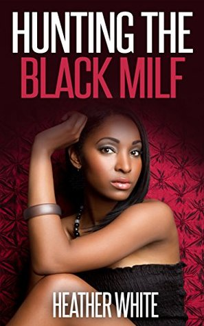 Hunting the Black MILF  by  Heather White
