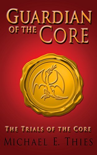 The Trials of the Core (Guardian of the Core Book 1)  by  Michael E. Thies