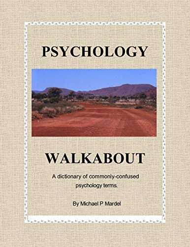 Psychology Walkabout: a dictionary of commonly-confused psychology terms Michael Mardel