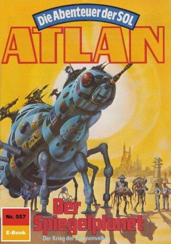 Atlan 557: Der Spiegelplanet (Heftroman): Atlan-Zyklus Die Abenteuer der SOL (Teil 2) (Atlan classics Heftroman) Hans Kneifel