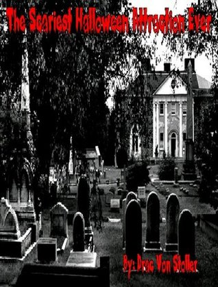 The Scariest Halloween Attraction Ever (31 Horrifying Tales From The Dead Book 5) Drac Von Stoller