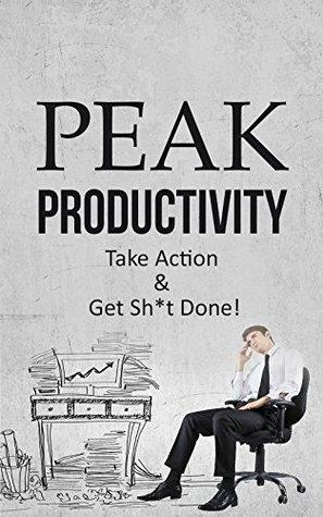 Peak Productivity: Take Action & Get Sh*t Done! Jeff Steeler