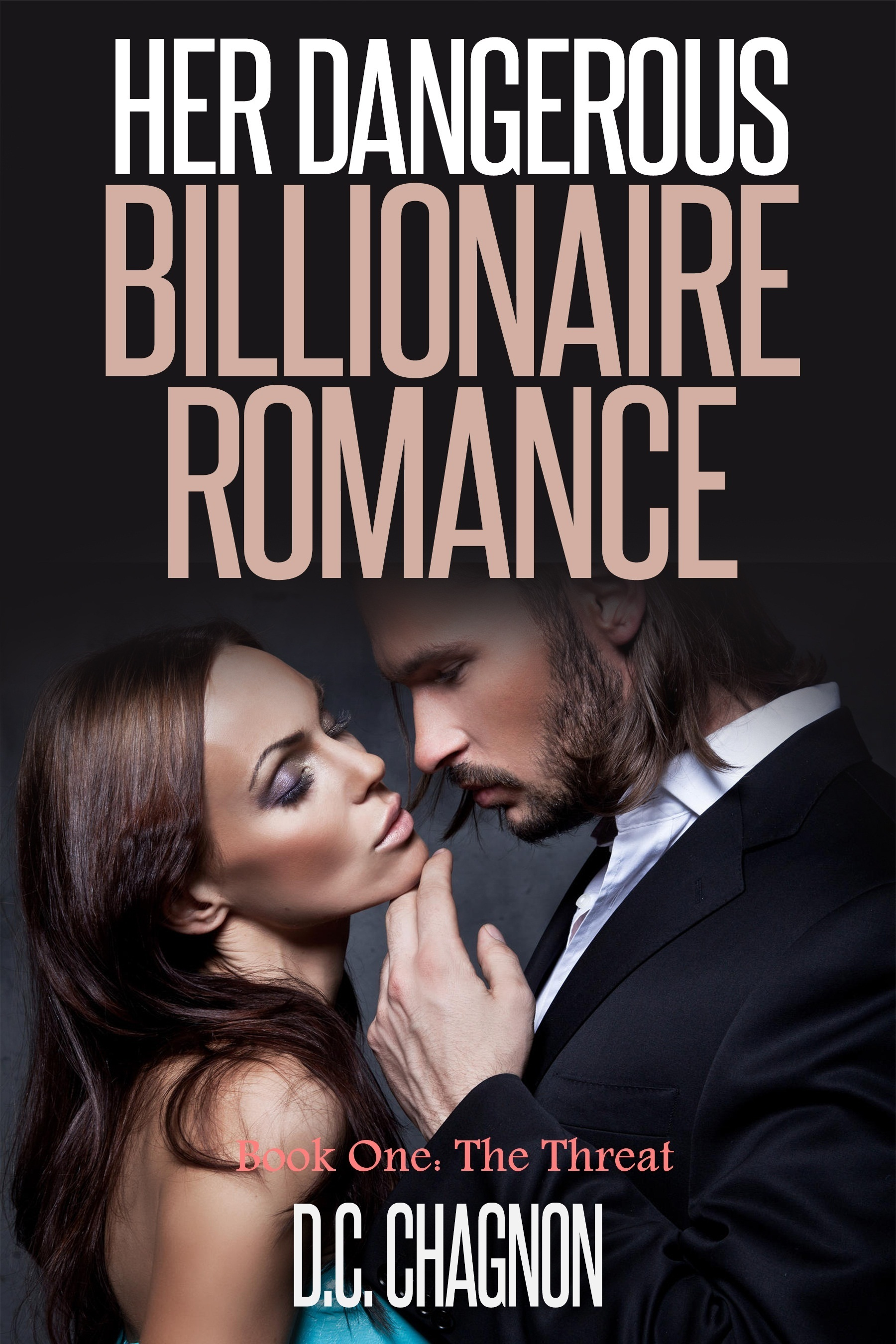 Her Dangerous Billionaire Romance, Book One: The Threat D.C. Chagnon