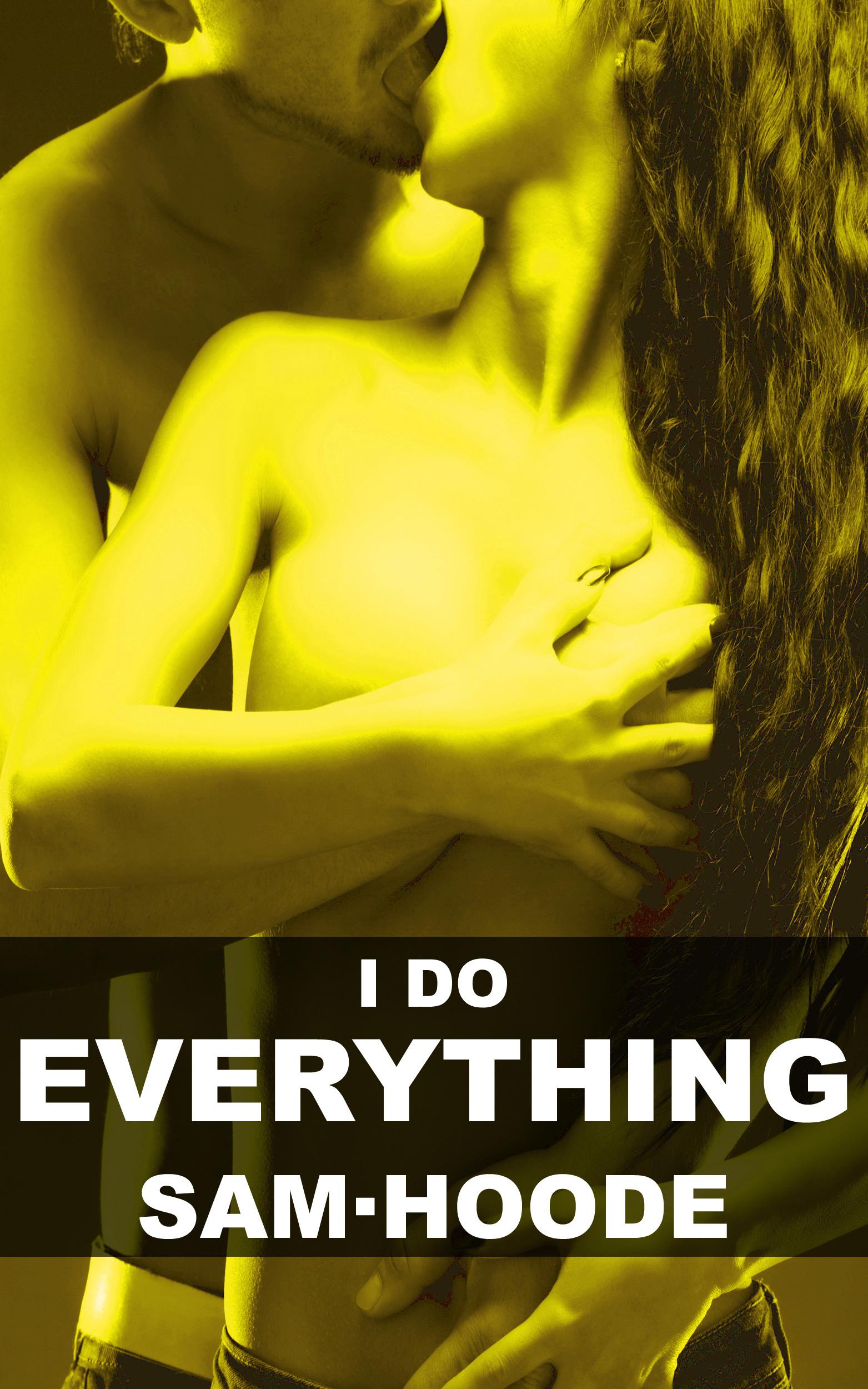 I Do Everything: Erotic Short Story  by  Sam Hoode