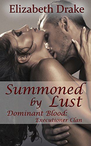 Summoned By Lust: Dominant Blood - Executioner Clan  by  Elizabeth Drake