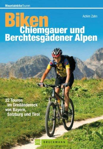Mountainbiketouren - Biken Chiemgauer und Berchtesgadener Alpen: MTB Radführer mit 22 Mountainbike-Touren im Dreiländereck von Bayern, Salzburg und Tirol Achim Zahn
