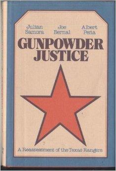 Gunpowder Justice: A Reassessment of the Texas Rangers  by  Julian Samora