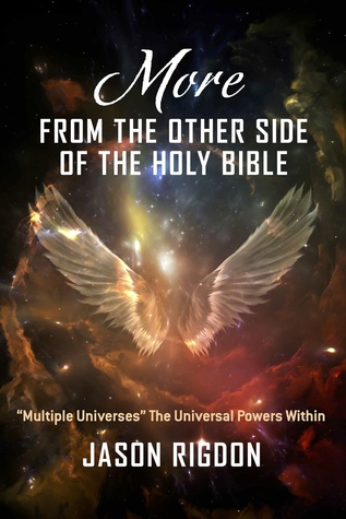 More from the Other Side of the Holy Bible: Multiple Universes The Universal Powers Within Jason Rigdon