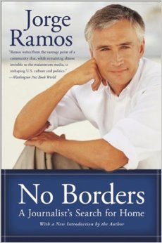 No Borders A Journalists Search For Home Jorge Ramos