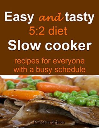 Easy and tasty 5:2 diet slow cooker recipes for everyone with a busy schedule princess sharon