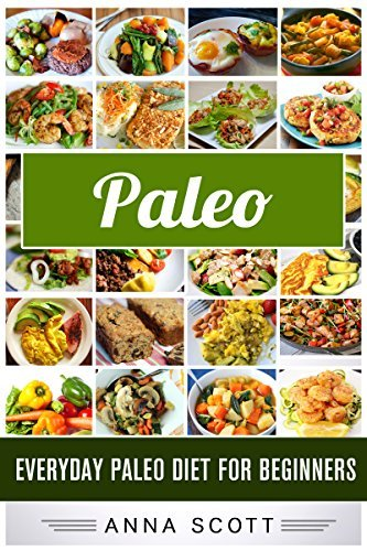 Paleo: Everyday Paleo Diet for Beginners((Paleo Diet, Paleo Diet For Beginners, Paleo Diet Cookbook, Paleo Diet Recipes, Paleo, Paleo Cookbook, Paleo Slow ... (healthy food for everyday Book 11)  by  Anna Scott