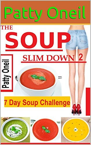 The Soup Slim Down II: 7 Day Soup Challenge Patty Oneil