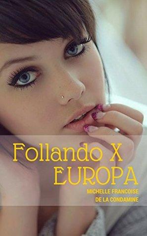 Follando X Europa: A Viajar y a Follar que el mundo se va a Acabar  by  Michelle Francoise De La Condamine