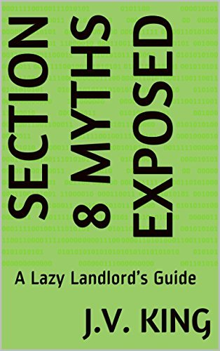 Section 8 Myths Exposed: A Lazy Landlords Guide J.V. King