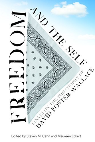 Freedom and the Self: Essays on the Philosophy of David Foster Wallace Maureen Eckert Steven M. Cahn