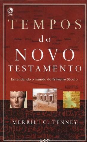 Tempos do Novo Testamento: Entendendo o mundo do Primeiro Século Merrill C. Tenney