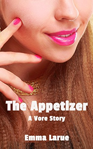 The Appetizer: A Vore Story  by  Emma Larue