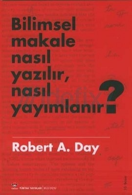 Bilimsel Makale Nasıl Yazılır, Nasıl Yayımlanır? Robert A. Day
