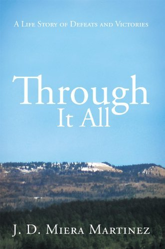 Through It All: A Life Story of Defeats and Victories J. D. Miera Martinez