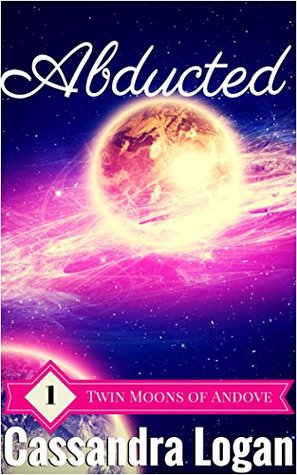 Abducted (The Twin Moons of Andove, #1) Cassandra Logan