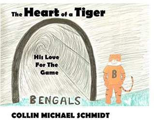 The Heart of a Tiger: His Love For The Game  by  Collin Michael Schmidt