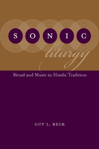 Sonic Liturgy: Ritual and Music in Hindu Tradition  by  Guy L. Beck