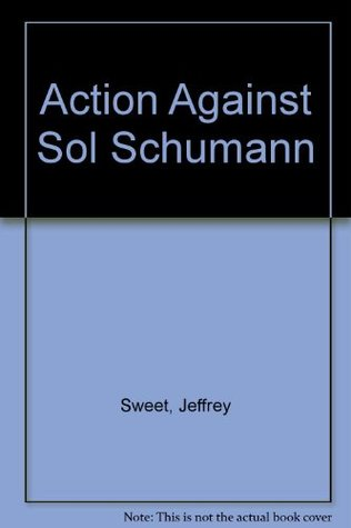 The Action Against Sol Schumann - Acting Edition  by  Jeffrey Sweet