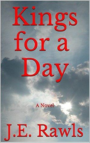 Kings for a Day: A Novel J.E. Rawls