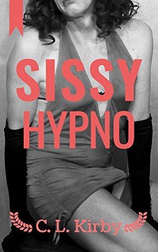 Sissy Hypno (Sissy Boy Book 2)  by  C.L. Kirby