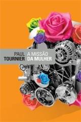 A MISSÃO DA MULHER Paul Tournier