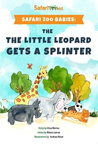 Safari Ltd. Zoo Babies: The Little Leopard Gets a Splinter  by  Eliza Blevins
