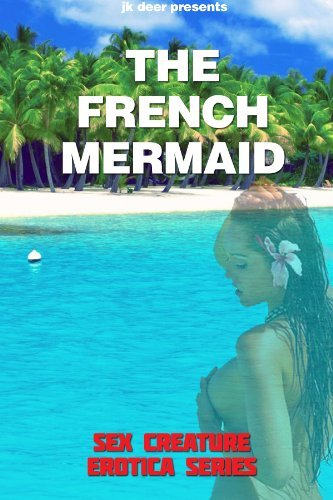 The French Mermaid (Sex Creature Erotica Series Book 5)  by  JK Deer