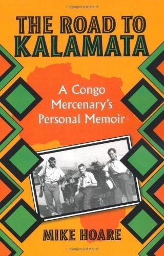The Road To Kalamata: A Congo Mercenarys Personal Memoir Mike Hoare