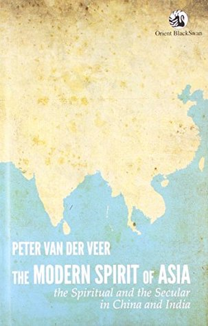 The Modern Spirit Of Asia: The Spiritual And The Secular In China And India Peter van der Veer
