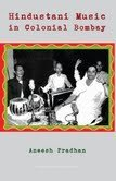 Hindustani Music in Colonial Bombay  by  Aneesh Pradhan